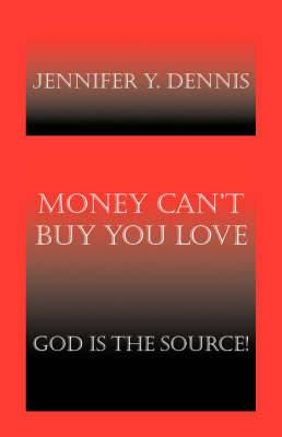 Money Can't Buy You Love: God is the Source!