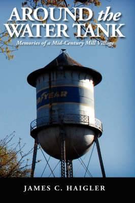 Around the Water Tank: Memories of a Mid-century Mill Village