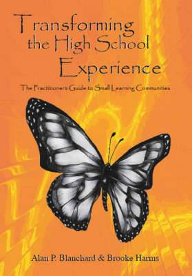 Transforming the High School Experience: The Practitioner's Guide to Small Learning Communities