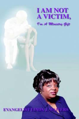 I Am Not A Victim, I'm A Ministry Gift