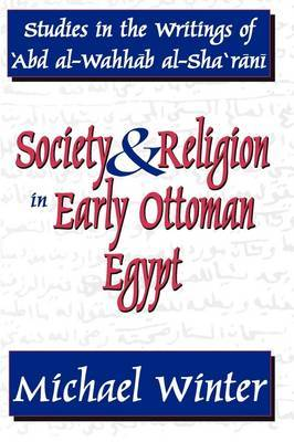 Society and Religion in Early Ottoman Egypt: Studies in the Writings of 'Abd Al-Wahhab Al-Sha 'Rani