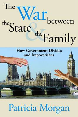 The War Between the State and the Family: How Government Divides and Impoverishes