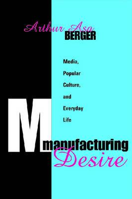 Manufacturing Desire: Media, Popular Culture, and Everyday Life