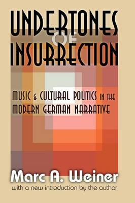 Undertones of Insurrection: Music and Cultural Politics in the Modern German Narrative