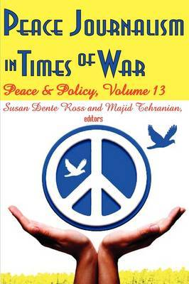 Peace Journalism in Times of War: Volume 13: Peace and Policy