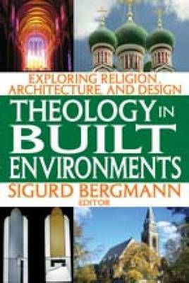 Theology in Built Environments: Exploring Religion, Architecture and Design