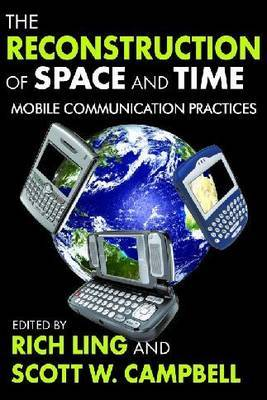 The Reconstruction of Space and Time: Mobile Communication Practices