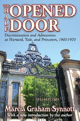 The Half-Opened Door: Discrimination and Admissions at Harvard, Yale, and Princeton, 1900-1970