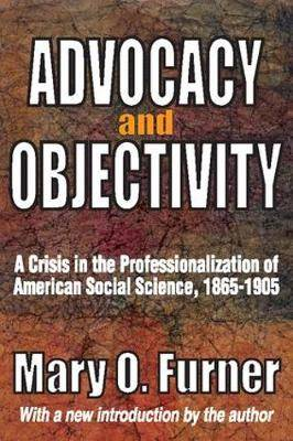 Advocacy and Objectivity: A Crisis in the Professionalization of American Social Science, 1865-1905