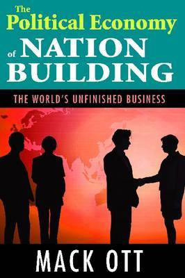 The Political Economy of Nation Building: The World's Unfinished Business