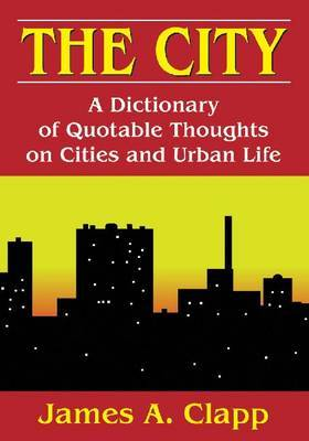 The City: A Dictionary of Quotable Thoughts on Cities and Urban Life