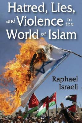 Hatred, Lies and Violence in the World of Islam