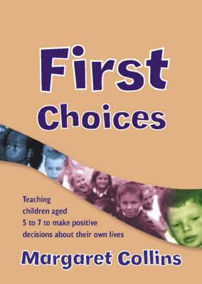 First Choices: Teaching Children Aged 4-8 to Make Positive Decisions about Their Own Lives