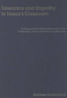 Tolerance and Empathy in Today's Classroom: Building Positive Relationships within the Citizenship Curriculum for 9 to 14 Year Olds