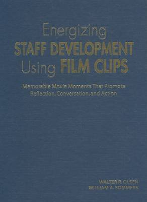 Energizing Staff Development Using Film Clips: Memorable Movie Moments That Promote Reflection, Conversation and Action