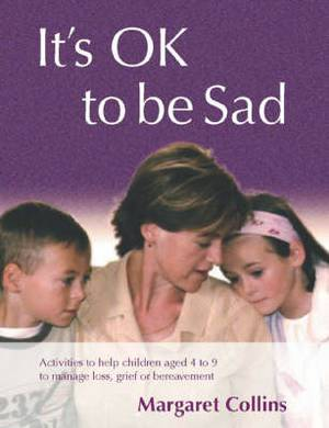 It's OK to Be Sad: Activities to Help Children Aged 4-9 to Manage Loss, Grief or Bereavement