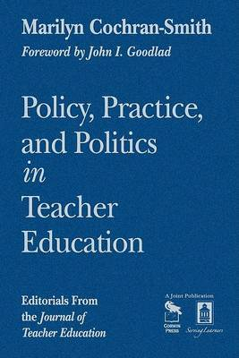 Policy, Practice, and Politics in Teacher Education: Editorials from the Journal of Teacher Education