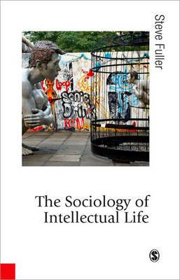 The Sociology of Intellectual Life: The Career of the Mind in and Around Academy