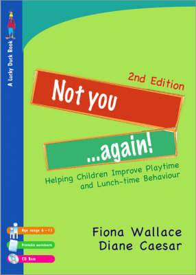 Not You Again!: Helping Children Improve Playtime and Lunch-time Behaviour