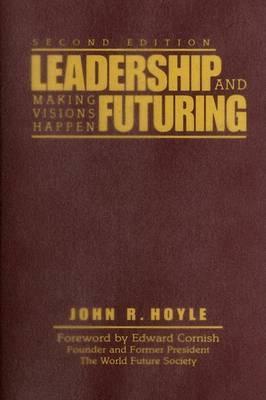 Leadership and Futuring: Making Visions Happen