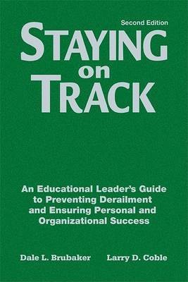 Staying on Track: An Educational Leader's Guide to Preventing Derailment and Ensuring Personal and Organizational Success