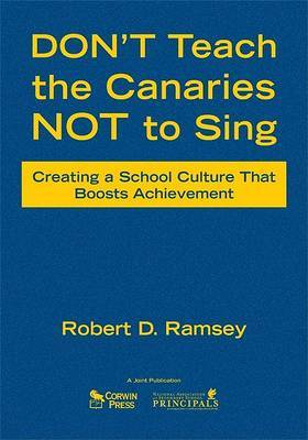 Don't Teach the Canaries Not to Sing: Creating a School Culture That Boosts Achievement