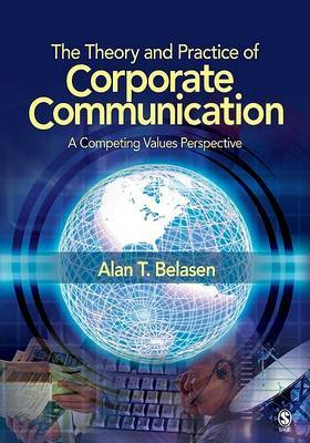The Theory and Practice of Corporate Communication: A Competing Values Perspective