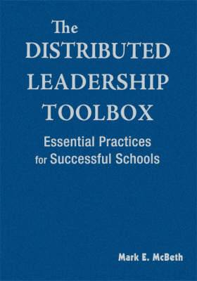 The Distributed Leadership Toolbox: Essential Practices for Successful Schools
