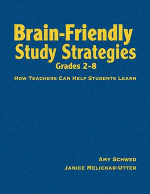 Brain-Friendly Study Strategies, Grades 2-8: How Teachers Can Help Students Learn