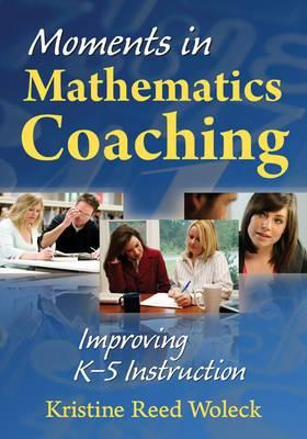 Moments in Mathematics Coaching: Improving K-5 Instruction