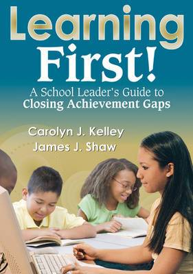Learning First!: A School Leader's Guide to Closing Achievement Gaps