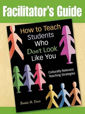 How to Teach Students Who Don't Look Like You: Culturally Relevant Teaching Strategies (Facilitator's Guide)