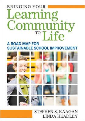 Bringing Your Learning Community to Life: A Roadmap for Sustainable School Improvement