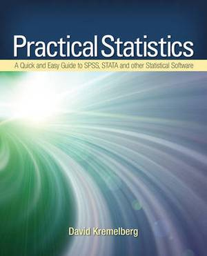 Practical Statistics: A Quick and Easy Guide to IBM (R) SPSS (R) Statistics, STATA, and Other Statistical Software