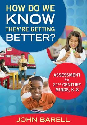 How Do We Know They're Getting Better?: Assessment for 21st Century Minds, K-8