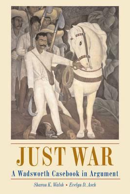Just War: A Wadsworth Casebook in Argument