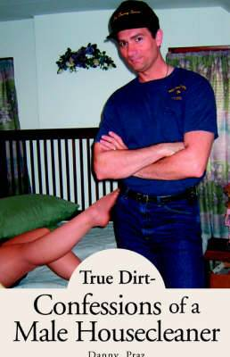True Dirt- Confessions of a Male Housecleaner