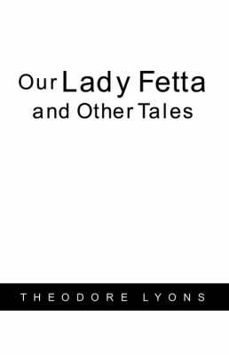 Our Lady Fetta and Other Tales