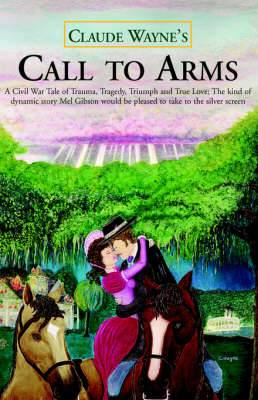 Call to Arms: A Civil War Tale of Trauma, Tragedy, Triumph and True Love; The Kind of Dynamic Story Mel Gibson Would Be Pleased to T