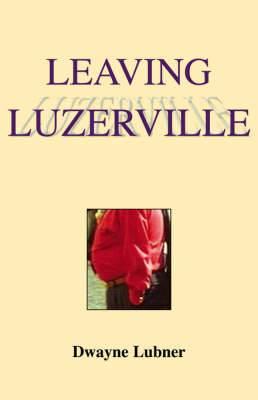 Leaving Luzerville: The Last of the Luzerville Trilogy