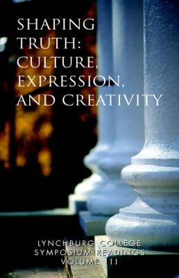 Lynchburg College Symposium Readings Vol III Shaping Truth: Culture, Expression and Creativity