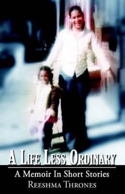 A Life Less Ordinary a Memoir in Short Stories: A Life Less Ordinary