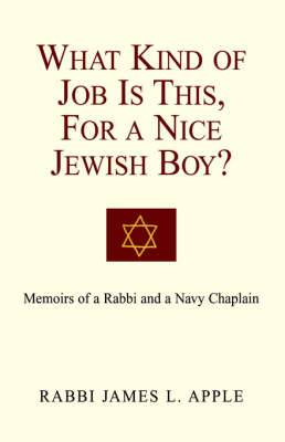 What Kind of Job Is This, for a Nice Jewish Boy?: Memoir of a Rabbi and a Navy Chaplain