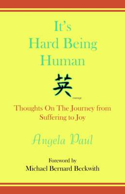It's Hard Being Human: Thoughts on the Journey from Suffering to Joy