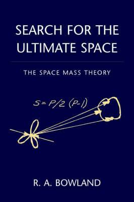 Search for the Ultimate Space: The Space Mass Theory( Published 2006)