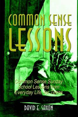 Common Sense Lessons: Common Sense Sunday School Lessons from Everyday Life, for Teens