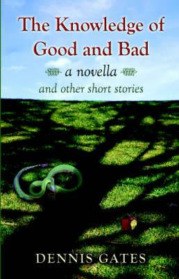 The Knowledge of Good and Bad: A Novella and Other Short Stories