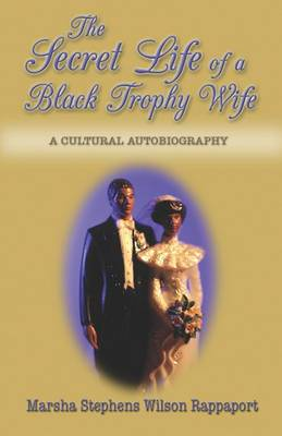 The Secret Life of a Black Trophy Wife: A Cultural Autobiography