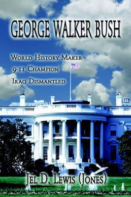 George Walker Bush, History Maker, 911 Champion, Iraq Dismantled