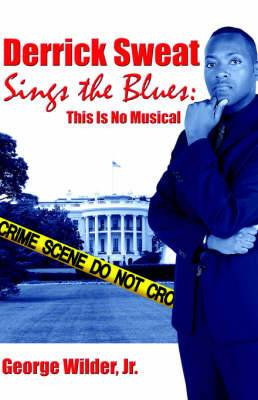 Derrick Sweat Sings the Blues: This Is No Musical